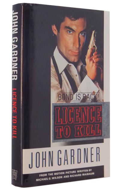 James Bond: Licence to Kill. From the motion picture written by Michael G. Wilson and Richard Maibaum. John GARDNER.
