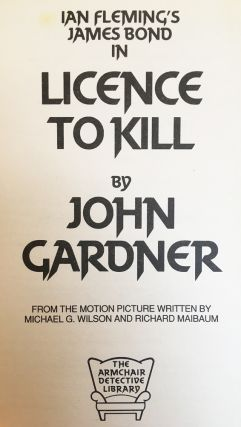 James Bond: Licence to Kill. From the motion picture written by Michael G. Wilson and Richard Maibaum.
