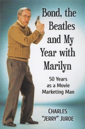 Bond, The Beatles and My Year With Marilyn. 50 Years as a Movie Marketing Man.