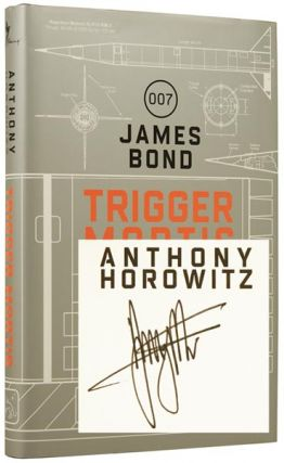 Trigger Mortis. Anthony HOROWITZ, born 1955, Ian FLEMING