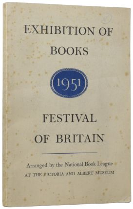 The Festival of Britain Exhibition of Books. Arranged by the National Book League at the Victoria...