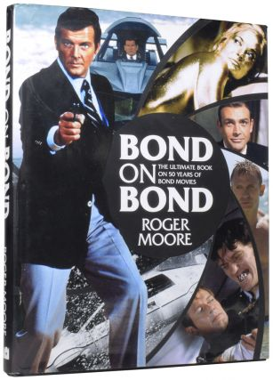 Bond On Bond. The Ultimate Book on 50 Years of Bond Movies. Sir Roger MOORE, Gareth with OWEN